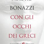 """""""Con gli occhi dei Greci, saggezza antica per tempi moderni"""" di Mauro Bonazzi"""