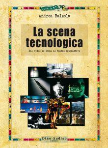 """""""La scena tecnologica, dal video in scena al teatro interattivo"""" di Andrea Balzola"""