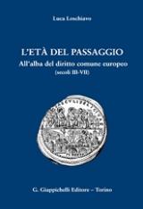 """""""L'età del passaggio, all'alba del diritto comune europeo (secoli III-VII)"""" di Luca Loschiavo"""