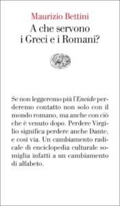A che servono i Greci e i Romani? di Maurizio Bettini