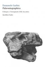 """""""Palæontographica. Il disegno e l'immaginario della vita antica"""" di Emanuele Garbin"""
