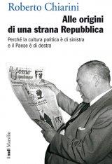"""""""Alle origini di una strana Repubblica"""" di Roberto Chiarini"""