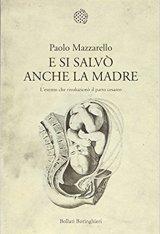"""""""E si salvò anche la madre. L'evento che rivoluzionò il parto cesareo"""" di Paolo Mazzarello"""
