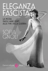 Eleganza fascista La moda dagli anni Venti alla fine della Guerra Sofia Gnoli