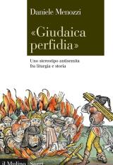 """""""Giudaica perfidia. Uno stereotipo antisemita fra liturgia e storia"""" di Daniele Menozzi"""