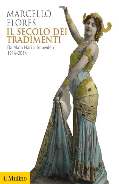 """""""Il secolo dei tradimenti. Da Mata Hari a Snowden – 1914-2014"""" di Marcello Flores"""