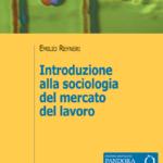 """""""Introduzione alla sociologia del mercato del lavoro"""" di Emilio Reyneri"""