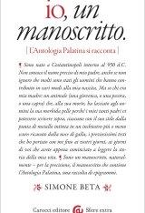 """Io, un manoscritto. L'Antologia Palatina si racconta"" di Simone Beta"