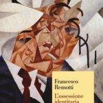 """""""L'ossessione identitaria"""" di Francesco Remotti"""