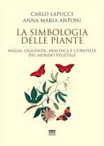 La simbologia delle piante Carlo Lapucci Anna Maria Antoni
