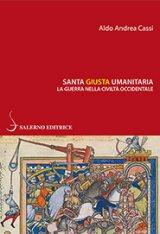 """""""Santa, giusta, umanitaria. La guerra nella civiltà occidentale"""" di Aldo Andrea Cassi"""