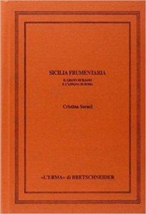 Sicilia Frumentaria. Il grano siciliano e l'annona di Roma, Cristina Soraci