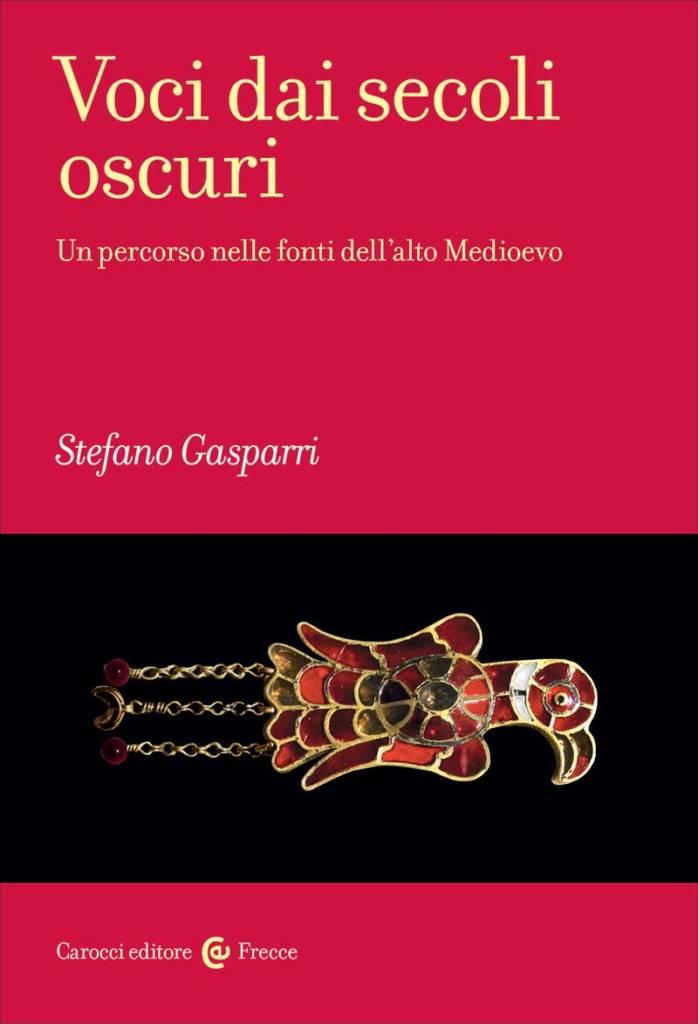 """""""Voci dai secoli oscuri. Un percorso nelle fonti dell'alto medioevo"""" di Stefano Gasparri"""