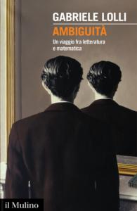 Ambiguità. Un viaggio fra letteratura e matematica Gabriele Lolli