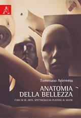 """""""Anatomia della bellezza. Cura di sé, arte, spettacolo da Platone al selfie"""" di Tommaso Ariemma"""