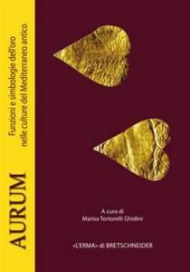 Aurum. Funzioni e simbologie dell'oro nelle culture del Mediterraneo antico Marisa Tortorelli Ghidini