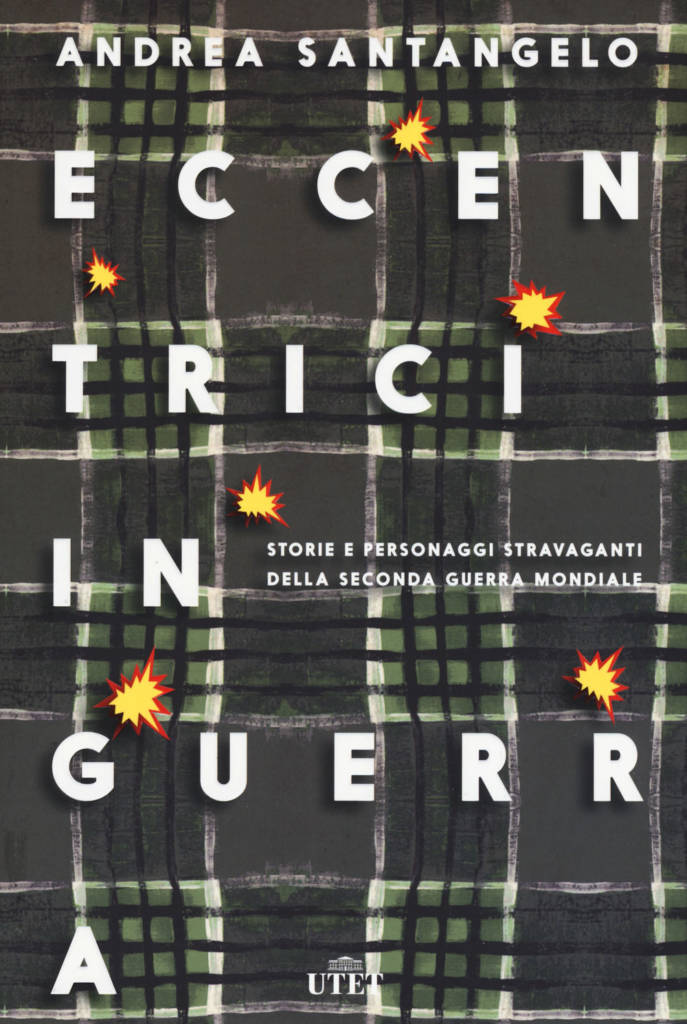 """""""Eccentrici in guerra. Storie e personaggi stravaganti della seconda guerra mondiale"""" di Andrea Santangelo"""