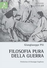 """""""Filosofia pura della guerra"""" di Giangiuseppe Pili"""