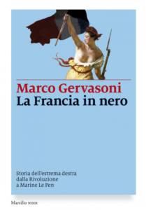La Francia in nero Storia dell'estrema destra dalla Rivoluzione a Marine Le Pen Marco Gervasoni