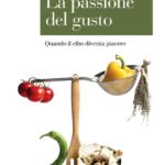 """""""La passione del gusto. Quando il cibo diventa piacere"""" di Rosalia Cavalieri"""