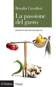 La passione del gusto. Quando il cibo diventa piacere Rosalia Cavalieri