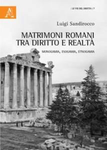 Matrimoni romani tra diritto e realtà. Monogamia, esogamia, etnogamia Luigi Sandirocco