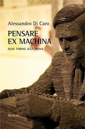 """""""Pensare ex machina. Alan Turing alla prova"""" di Alessandro Di Caro"""