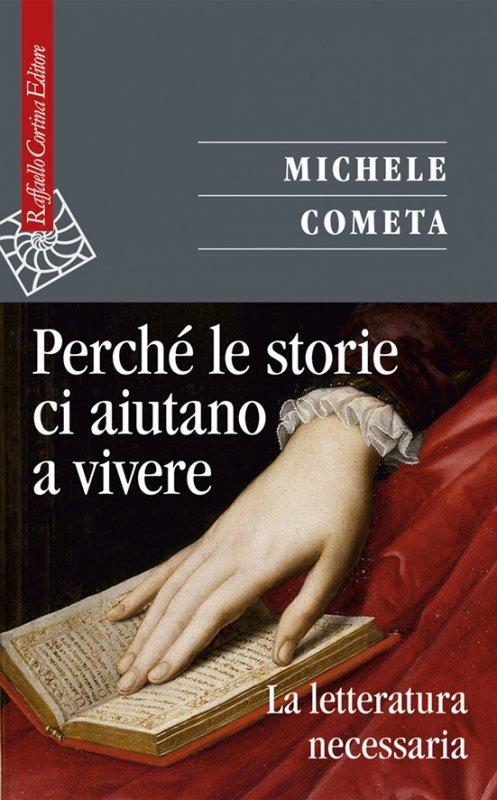"""""""Perché le storie ci aiutano a vivere. La letteratura necessaria"""" di Michele Cometa"""