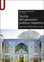 """""""Storia del pensiero politico islamico. Dal profeta Muhammad ad oggi"""" di Massimo Campanini"""