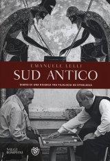 """Sud antico. Diario di una ricerca tra filologia ed etnologia"" di Emanuele Lelli"