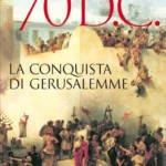 """70 d.C. La conquista di Gerusalemme"" di Giovanni Brizzi"