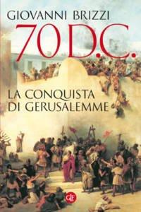 70 d.C. La conquista di Gerusalemme Giovanni Brizzi