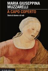 """""""A capo coperto. Storie di donne e di veli"""" di Maria Giuseppina Muzzarelli"""