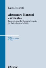 """""""Alessandro Manzoni """"avvocato"""". La causa contro Le Monnier e le origini del diritto d'autore in Italia"""" di Laura Moscati"""