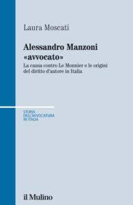 """Alessandro Manzoni """"avvocato"""" La causa contro Le Monnier e le origini del diritto d'autore in Italia Laura Moscati"""