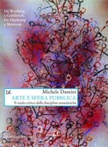 Arte e sfera pubblica Il ruolo critico delle discipline umanistiche Michele Dantini