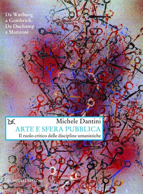 """""""Arte e sfera pubblica. Il ruolo critico delle discipline umanistiche"""" di Michele Dantini"""