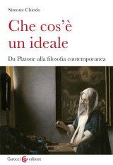 """""""Che cos'è un ideale. Da Platone alla filosofia contemporanea"""" di Simona Chiodo"""