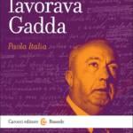 """""""Come lavorava Gadda"""" di Paola Italia"""