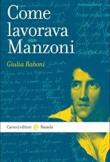 """""""Come lavorava Manzoni"""" di Giulia Raboni"""