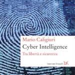 """""""Cyber Intelligence. Tra libertà e sicurezza"""" di Mario Caligiuri"""