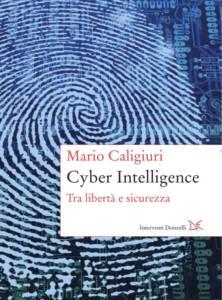 Cyber Intelligence. Tra libertà e sicurezza Mario Caligiuri
