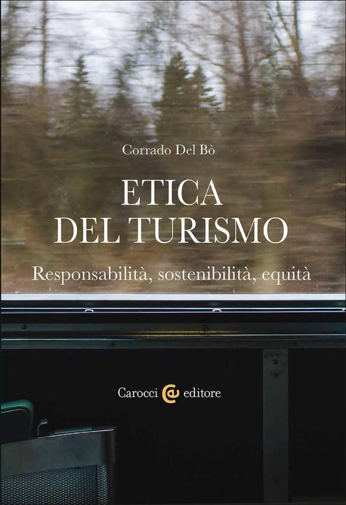 """""""Etica del turismo. Responsabilità, sostenibilità, equità"""" di Corrado Del Bò"""