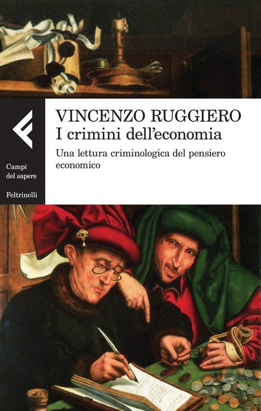 """""""I crimini dell'economia. Una lettura criminologica del pensiero economico"""" di Vincenzo Ruggiero"""