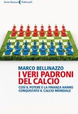 """""""I veri padroni del calcio"""" di Marco Bellinazzo"""