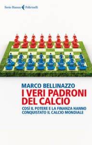I veri padroni del calcio Marco Bellinazzo
