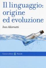 """""""Il linguaggio: origine ed evoluzione"""" di Ines Adornetti"""