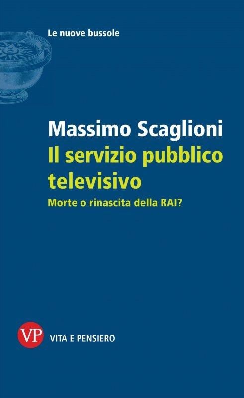 """""""Il servizio pubblico televisivo. Morte o rinascita della RAI?"""" di Massimo Scaglioni"""