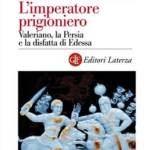 """""""L'imperatore prigioniero. Valeriano, la Persia e la disfatta di Edessa"""" di Omar Coloru"""