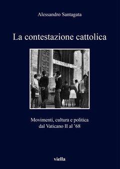 """""""La contestazione cattolica. Movimenti, cultura e politica dal Vaticano II al '68"""" di Alessandro Santagata"""